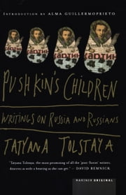 Pushkin's Children - Writing on Russia and Russians ebook by Alma Guillermoprieto,Tatyana Tolstaya,Jamey Gambrell