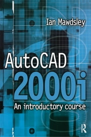 AutoCAD 2000i: An Introductory Course ebook by Ian Mawdsley