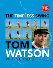 The Timeless Swing ebook by Tom Watson,Nick Seitz