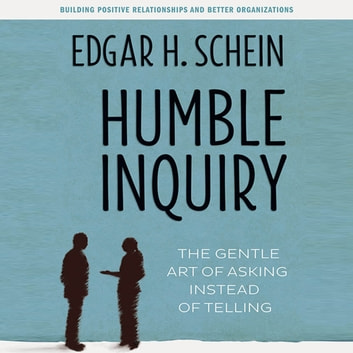 Humble Inquiry - The Gentle Art of Asking Instead of Telling audiobook by Edgar H. Schein
