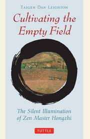 Cultivating the Empty Field - The Silent Illumination of Zen Master Hongzhi ebook by Taigen Dan Leighton, Yi Wu