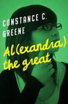 Al(exandra) the Great ebook by Constance C. Greene