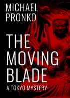 The Moving Blade ebook by Michael Pronko