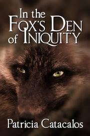 In the Fox's Den of Iniquity ebook by Patricia Catacalos