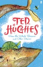 How the Whale Became - and Other Stories ebook by Ted Hughes