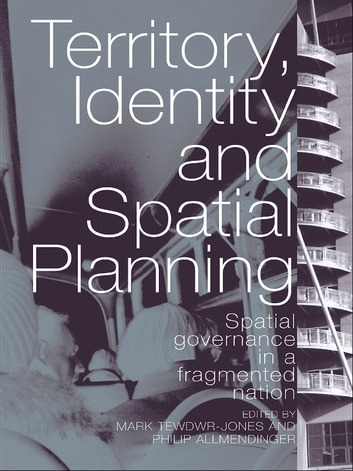 Territory, Identity and Spatial Planning - Spatial Governance in a Fragmented Nation ebook by