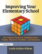 Improving Your Elementary School ebook by Leslie Walker Wilson
