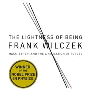 The Lightness Being - Mass, Ether, and the Unification of Forces audiobook by Frank Wilcze