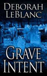 Grave Intent ebook by Deborah LeBlanc