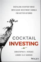 Cocktail Investing ebook by Christopher J. Versace,Lenore Elle Hawkins