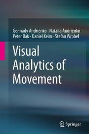 Visual Analytics of Movement ebook by Gennady Andrienko,Natalia Andrienko,Peter Bak,Daniel Keim,Stefan Wrobel
