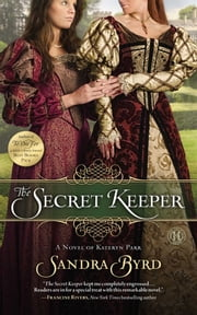 The Secret Keeper - A Novel of Kateryn Parr ebook by Sandra Byrd