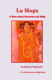 La Maga A Story about Sorcerers and Magi ebook by Dionesia Rapposelli