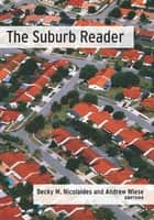 The Suburb Reader ebook by Andrew Wiese,Becky Nicolaides