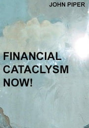 Financial Cataclysm NOW! ebook by Piper, John