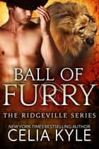 Ball of Furry ebook by Celia Kyle