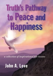 Truth's Pathway to Peace and Happiness ebook by John A. Love