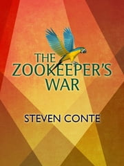 The Zookeeper's War ebook by Steven Conte