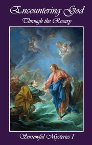 Encountering God Through Rosary - Sorrowful Mysteries I ebook by Rodney Dominicus S. K. Chua