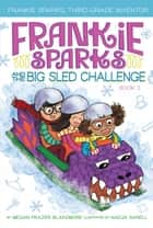 Frankie Sparks and the Big Sled Challenge e-bog by Megan Frazer Blakemore, Nadja Sarell