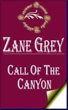 Call of the Canyon ebook by Zane Grey