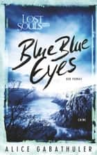 Blue Blue Eyes - LOST SOULS LTD. eBook by Alice Gabathuler