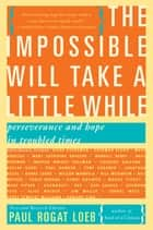 The Impossible Will Take a Little While ebook by Paul Loeb