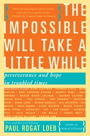 The Impossible Will Take a Little While - A Citizen's Guide to Hope in a Time of Fear ebook by Paul Loeb