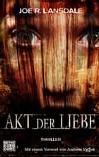 Akt der Liebe - Thriller ebook by Joe R. Lansdale, Gabriele Bärtels