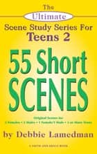 The Ultimate Scene Study Series for Teens 2: 55 Short Scenes ebook by Debbie Lamedman