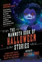 The Mammoth Book of Halloween Stories - Terrifying Tales Set on the Scariest Night of the Year! ebook by Stephen Jones