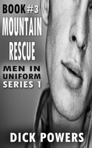 Mountain Rescue (Men In Uniform Series 1, Book 3) ebook by Dick Powers