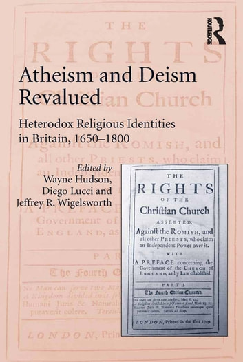 Atheism and Deism Revalued - Heterodox Religious Identities in Britain, 1650-1800 ebook by Wayne Hudson,Diego Lucci