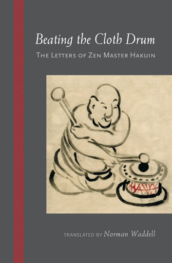 Beating the Cloth Drum - Letters of Zen Master Hakuin ebook by Hakuin