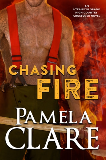 Chasing Fire - An I-Team/Colorado High Country Crossover Novel ebook by Pamela Clare