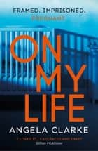 On My Life - an unputdownable, moving, twisty thriller ebook by Angela Clarke
