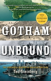 Gotham Unbound - The Ecological History of Greater New York ebook by Ted Steinberg