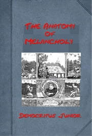 The Anatomy of Melancholy (Illustrated) ebook by Democritus Junior