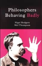 Philosophers Behaving Badly ebook by Nigel Rodgers, Mel Thompson