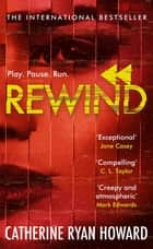 Rewind - An explosive and twisted story for fans of The Hunting Party ebook by Catherine Ryan Howard