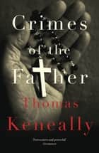 Crimes of the Father eBook by Thomas Keneally