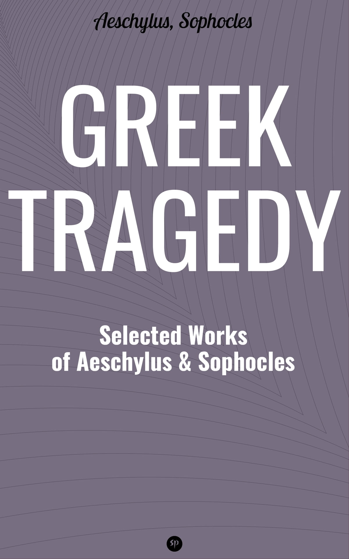 Greek Tragedy: Selected Works of Aeschylus and Sophocles eBook by Aeschylus  - 9788027239665 | Rakuten Kobo