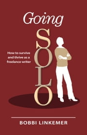 Going Solo - How to Survive & Thrive as a Freelance Writer ebook by Bobbi Linkemer