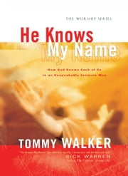 He Knows My Name (The Worship Series) ebook by Tommy Walker