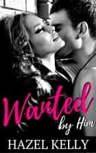 Wanted by Him - Wanted Series, #1 ebook by Hazel Kelly
