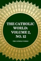 The Catholic World: Volume 2, No. 12 ebook by The Catholic World
