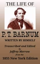 The Life of P. T. Barnum Written by Himself ebook by P. T. (Phineas Taylor) Barnum