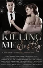 Killing Me Softly: A Romantic Suspense Anthology ebook by