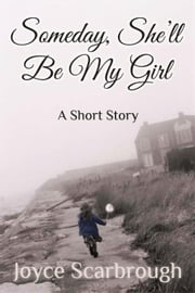 Someday, She'll Be My Girl ebook by Joyce Scarbrough