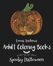 Adult Coloring Books: Spooky Halloween ebook by Emma Andrews